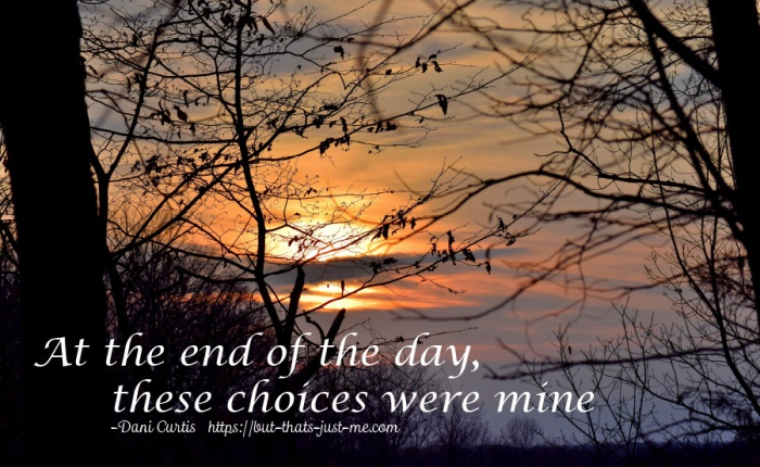 At The End Of The Day, These Choices WereMine
